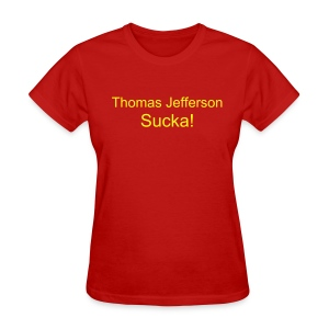 Women's Thomas Jefferson Sucka! T - Women's T-Shirt