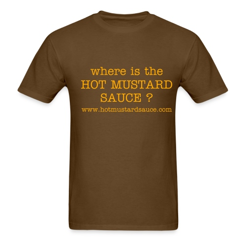 where is the hot mustard  - Men's T-Shirt