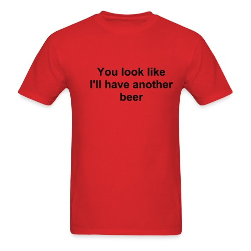 You look like I'll have another beer - Men's T-Shirt