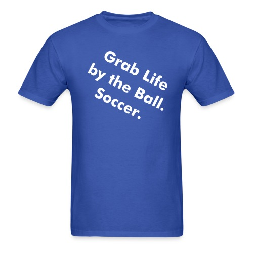Grab Life By the Ball.  Soccer. - Men's T-Shirt