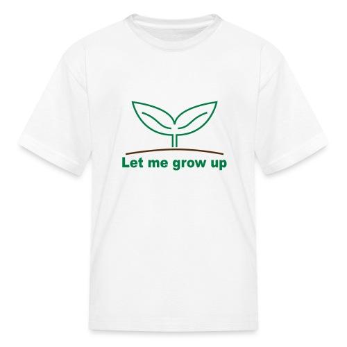 Let Me Grow Up T - Kids' T-Shirt