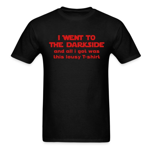 FANBOYS: I WENT TO THE DARK SIDE...this lousy t-shirt
