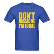 T-Shirts ~ Men's T-Shirt ~ DON'T HASSLE ME, I'M LOCAL T-Shirt