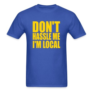 DON'T HASSLE ME, I'M LOCAL T-Shirt - Men's T-Shirt
