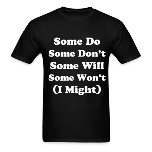 Some Do, Some Don't - Men's T-Shirt