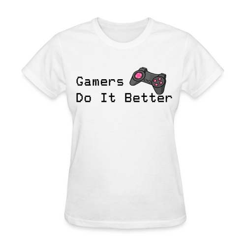 Gamers Do It Better T-Shirt - Women's T-Shirt