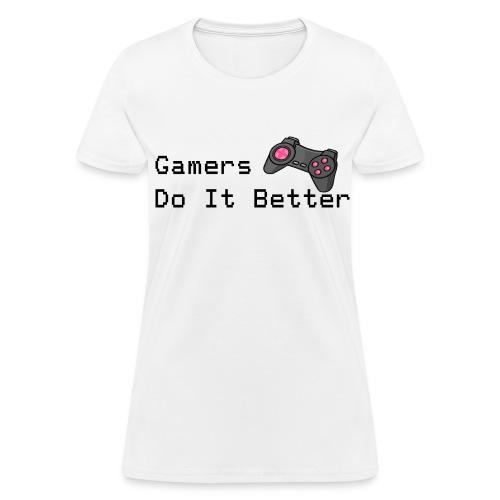 Gamers Do It Better T-Shirt - Women's T-Shirt