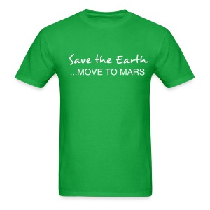 Save the Earth... MOVE TO MARS! - Men's T-Shirt