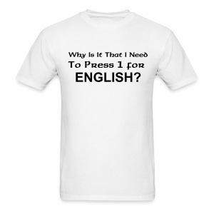 Why is it that I need to press 1 for English? - Men's T-Shirt