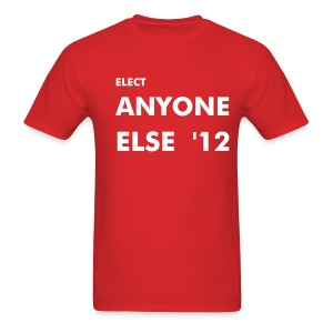 Elect Anyone Else '12 - Men's T-Shirt