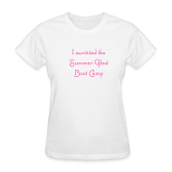 T-Shirts ~ Women's T-Shirt ~ I survived the Summer Glow Boot Camp