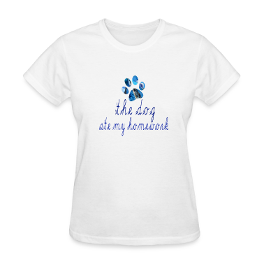 White THE DOG ATE MY HOMEWORK Women's T-Shirts