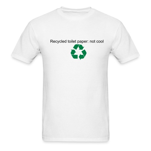 Recycled toilet paper: not cool - Men's T-Shirt