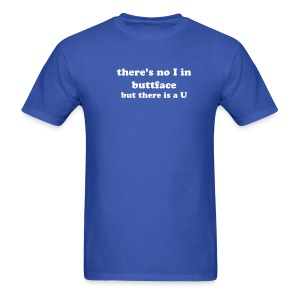 there's no I in buttface...but there is a U - Men's T-Shirt