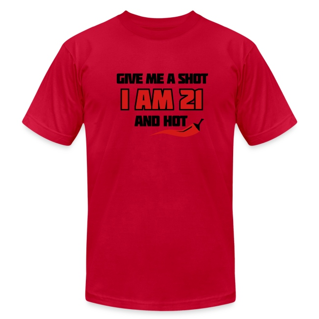 Give Me A Shot I Am 21 And Hot 21st Birthday Shirt Chili Style