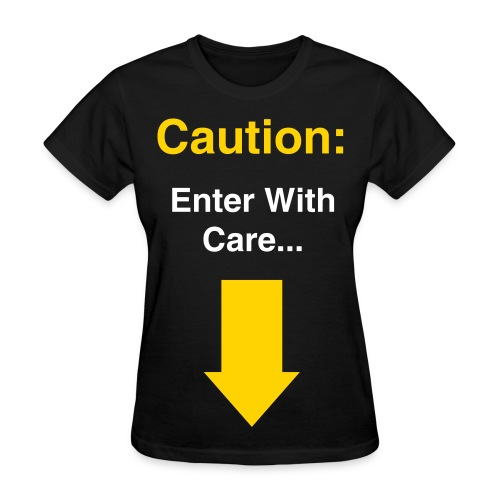 Female Caution: Enter With Care - Women's T-Shirt