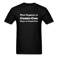 T-Shirts ~ Men's T-Shirt ~ WHAT HAPPENS AT COMIC-CON STAYS AT COMIC-CON T-Shirt