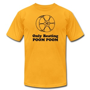 Only beating poom poom! - Men's T-Shirt by American Apparel