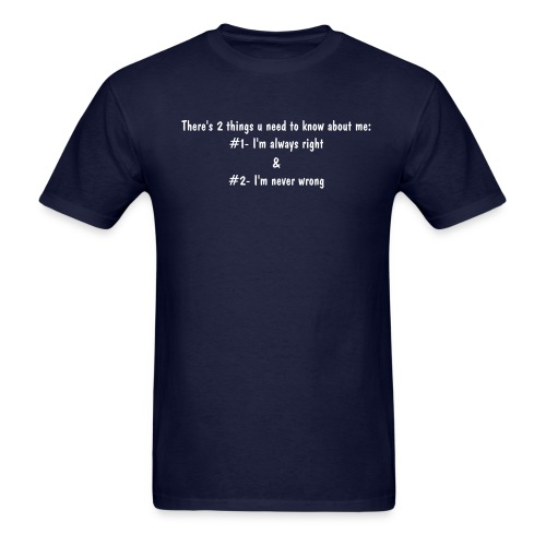 There's 2 things u need to know about me: #1- I'm always right & #2- I'm never wrong - Men's T-Shirt