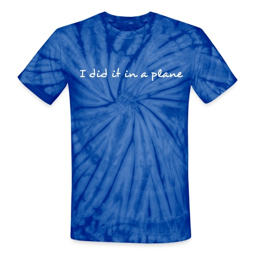 I did it in a plane, Europe - Unisex Tie Dye T-Shirt