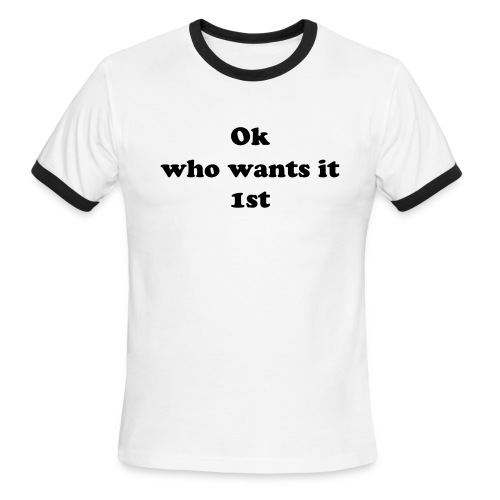 who wants it first - Men's Ringer T-Shirt