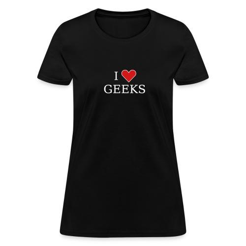 I Love Geeks (on Light Choice) - Women's T-Shirt