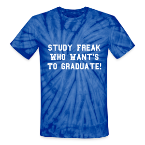 Study Freak Who Want's To Graduate! - Unisex Tie Dye T-Shirt