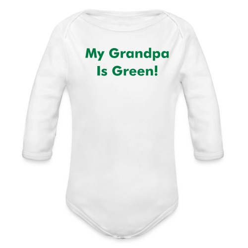 Baby One Piece- My Grandpa Is Green! - Organic Long Sleeve Baby Bodysuit