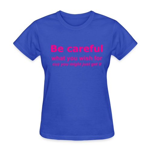 Cuz You Might Just Get It - Women's T-Shirt