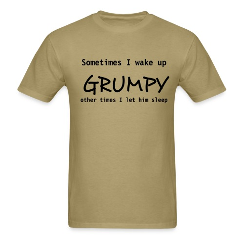 Sometimes I Wake Up Grumpy - Men's T-Shirt