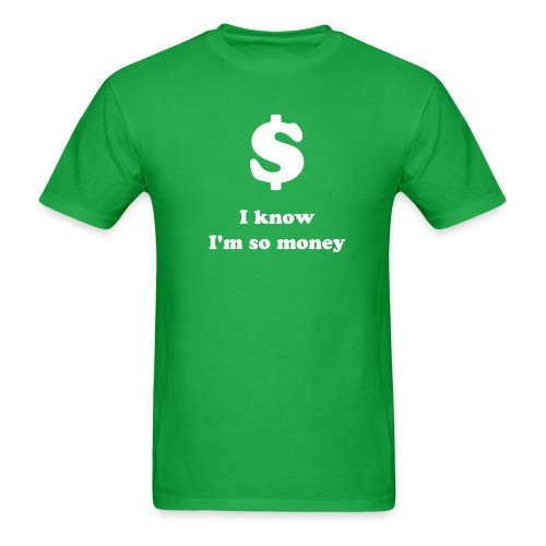 I know, I'm So Money - Men's T-Shirt