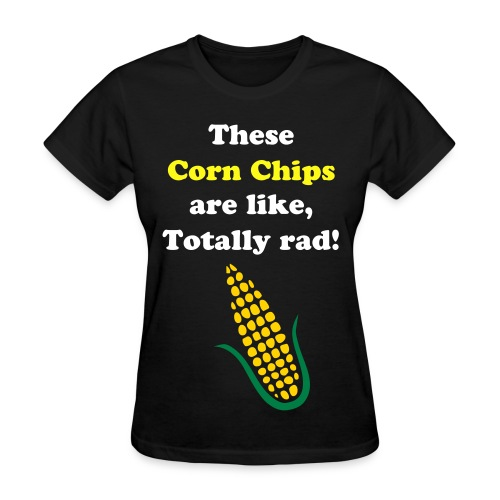 These Corn Chips are like totally rad! (Women's) - Women's T-Shirt