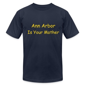 Ann Arbor Is Your Mother - Men's Fine Jersey T-Shirt
