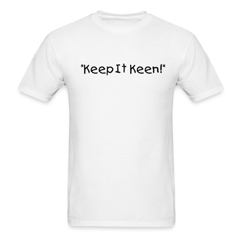 Keep It Keen! T-Shirt - Men's T-Shirt