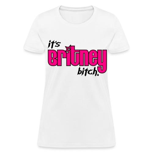 It's Britney Bitch! - Women's T-Shirt