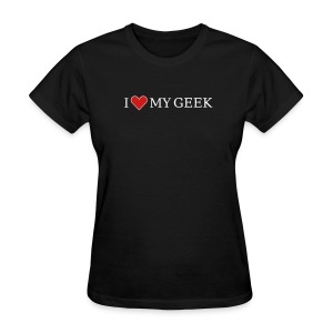 I Love My Geek (on Dark Choice) - Women's T-Shirt