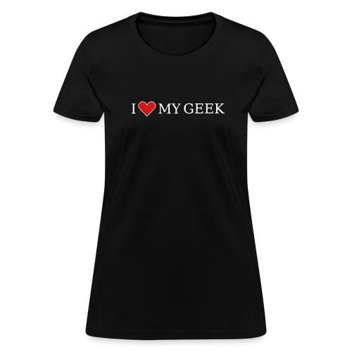 I Love My Geek (on Dark Choice) - Women's T-Shirt