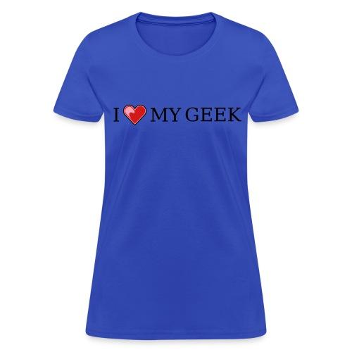 I Love My Geek (on Light Choice) - Women's T-Shirt