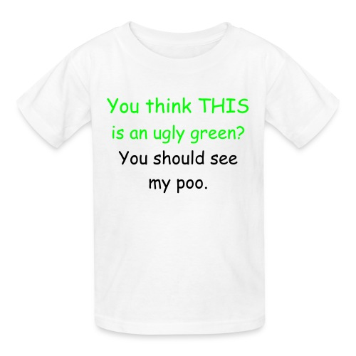 You think THIS is an ugly green? You should see my poo. - Kids' T-Shirt