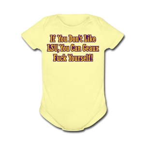 If You Dont Like LSU You Can Geaux Fuck Yourself - Short Sleeve Baby Bodysuit