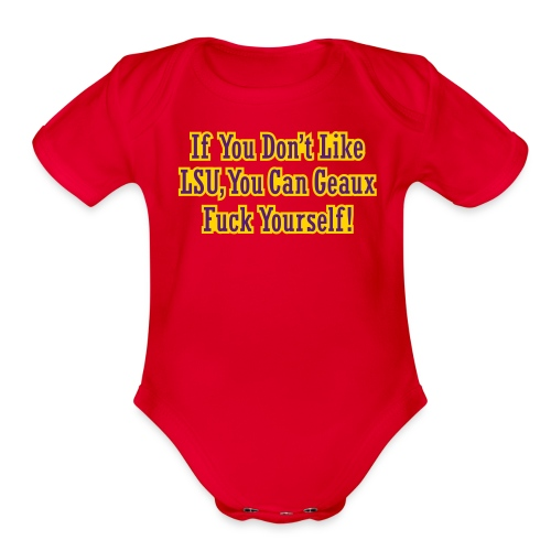 If You Dont Like LSU You Can Geaux Fuck Yourself - Organic Short Sleeve Baby Bodysuit