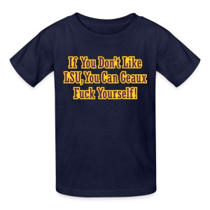 If You Dont Like LSU You Can Geaux Fuck Yourself - Kids' T-Shirt