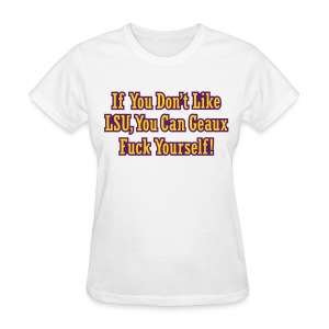 If You Dont Like LSU You Can Geaux Fuck Yourself - Women's T-Shirt