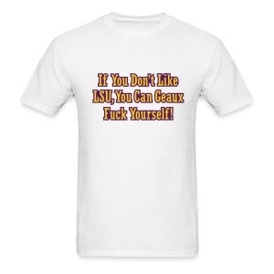 If You Dont Like LSU You Can Geaux Fuck Yourself - Men's T-Shirt