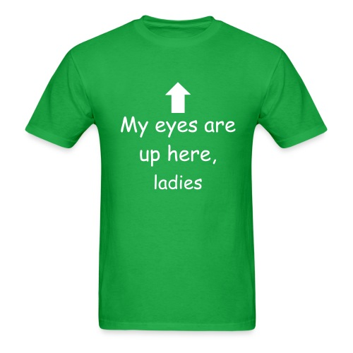My eyes are up here, ladies Tee (with Arrow) - Men's T-Shirt