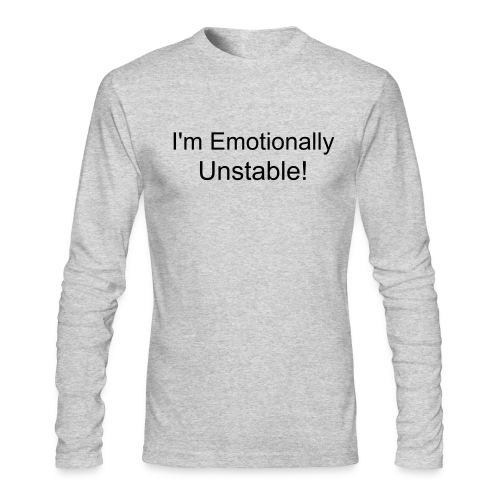 I'm Emotionally Unstable! Tee - Men's Long Sleeve T-Shirt by Next Level