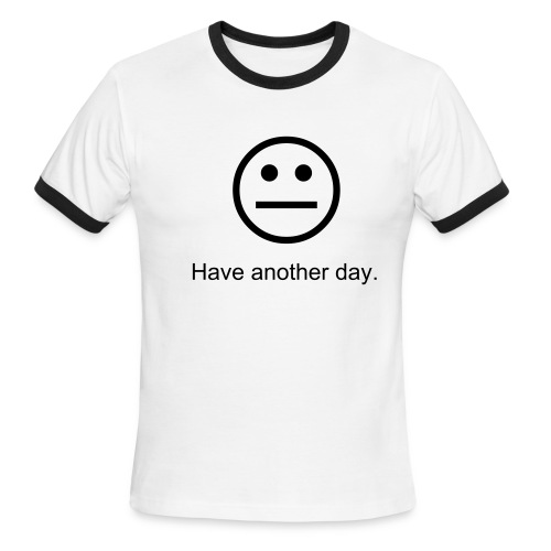 Have another day tee. - Men's Ringer T-Shirt