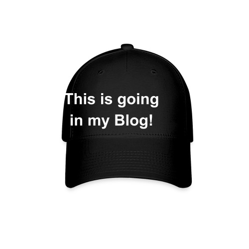 This is going in my Blog - Baseball Cap