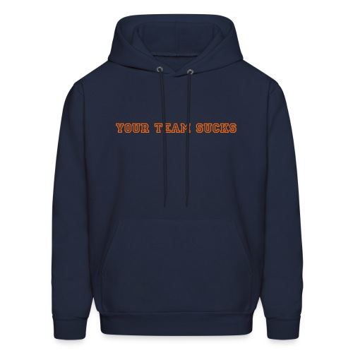 Your Team Sucks! - Men's Hoodie