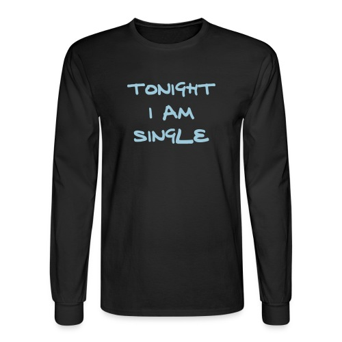 Tonight I Am Single Long Sleeve shirt - Men's Long Sleeve T-Shirt